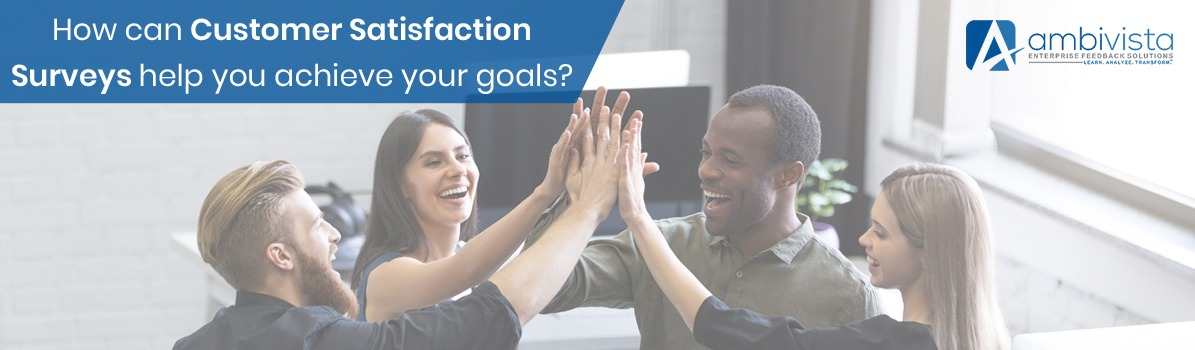 How Can Customer Satisfaction Surveys Help You Achieve Your Goals?