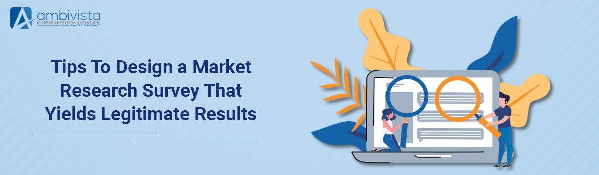 Tips to Design a Market Research Survey That Yields Legitimate Results