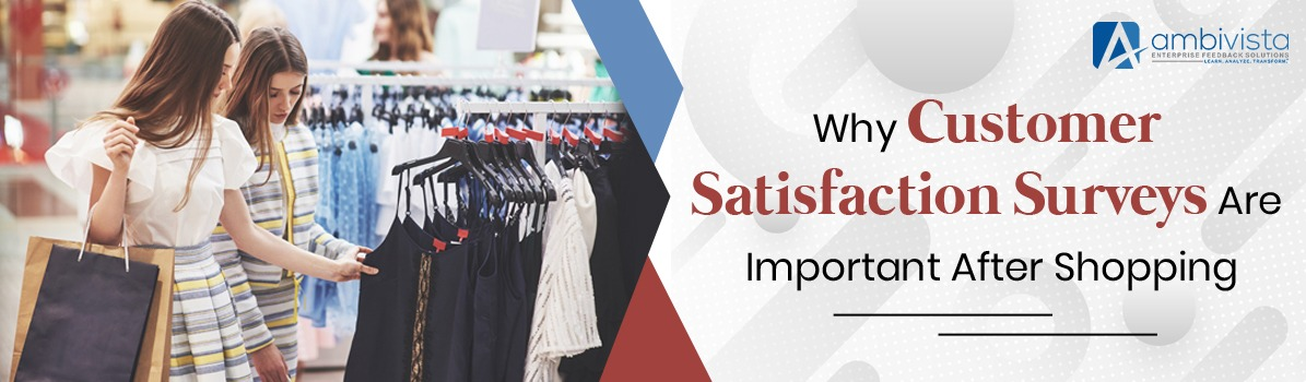 Why Customer Satisfaction Surveys Are Important After Shopping