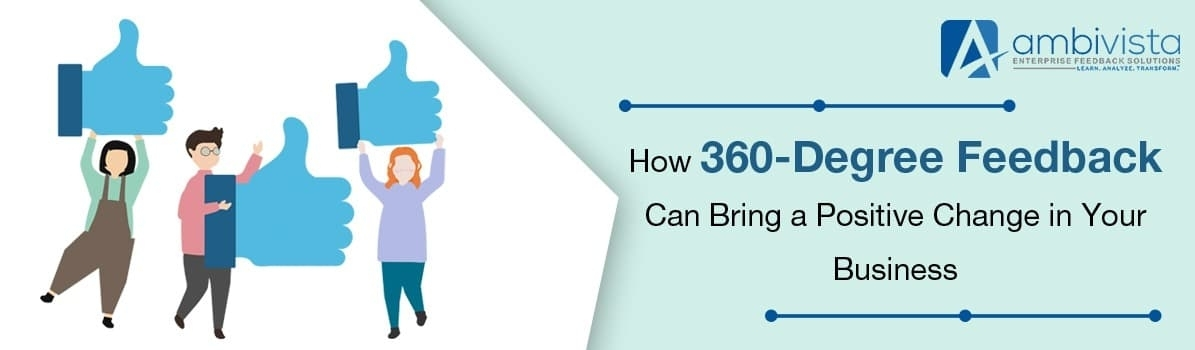 How 360 Degree Feedback Can Bring a Positive Change in Your Business