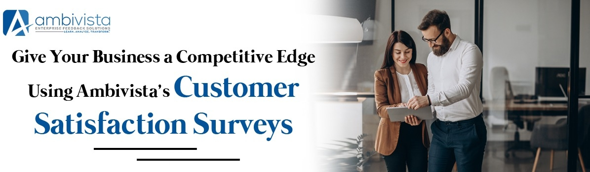 Give Your Business a Competitive Edge Using Ambivista's Customer Satisfaction Surveys