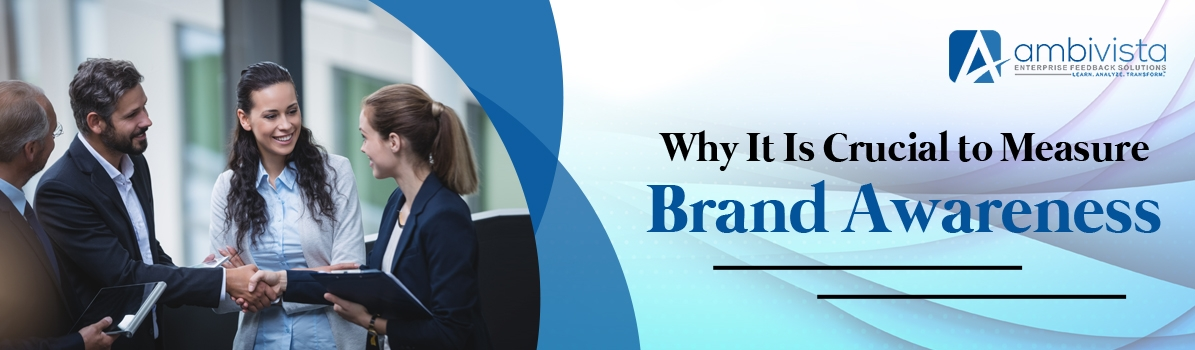 Why It Is Crucial to Measure Brand Awareness
