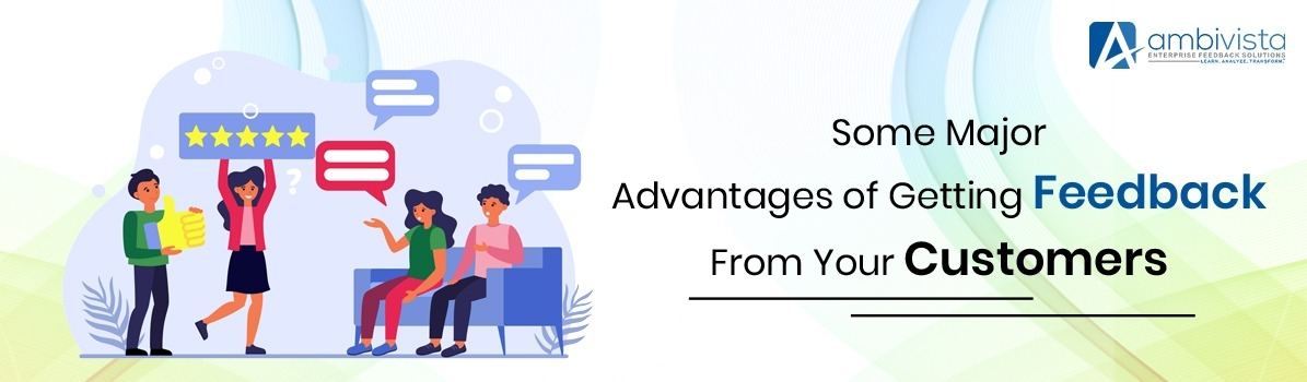 Some Major Advantages of Getting Feedback From Your Customers